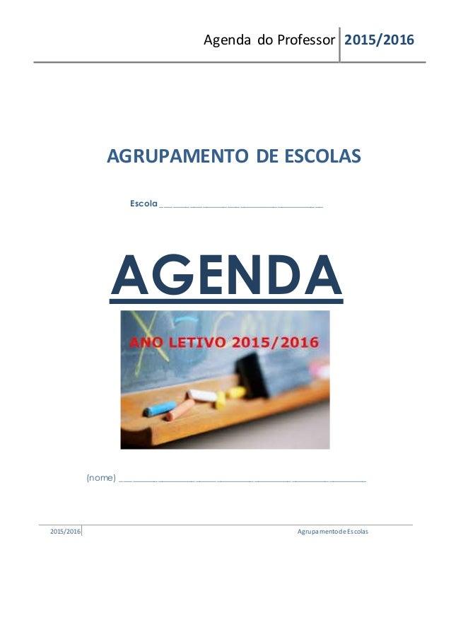 Agenda do Professor 2015/2016 AGRUPAMENTO DE ESCOLAS Escola _______________________________________ AGENDA (nome) ________...