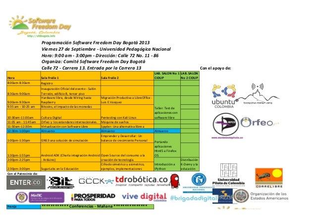 Programación Software Freedom Day Bogotá 2013 Viernes 27 de Septiembre - Universidad Pedagógica Nacional Hora: 9:00 am - 3...