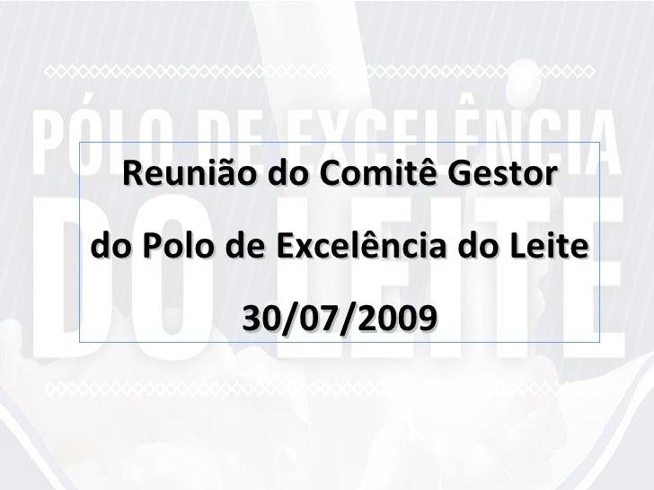 Reunião do Comitê Gestor do Polo de Excelência do Leite 30/07/2009