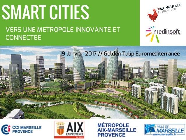 19 Janvier 2017 // Golden Tulip Euroméditerranée SMART CITIES VERS UNE METROPOLE INNOVANTE ET CONNECTEE