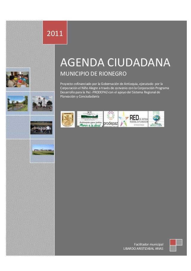 AGENDA CIUDADANA MUNICIPIO DE RIONEGRO Proyecto cofinanciado por la Gobernación de Antioquia, ejecutado por la Corporación...
