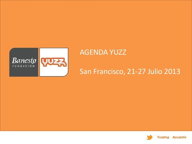Yuzzing #yuzzsfo AGENDA YUZZ San Francisco, 21-27 Julio 2013