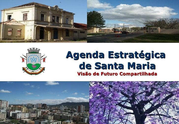 Agenda Estratégica  de Santa Maria Visão de Futuro Compartilhada