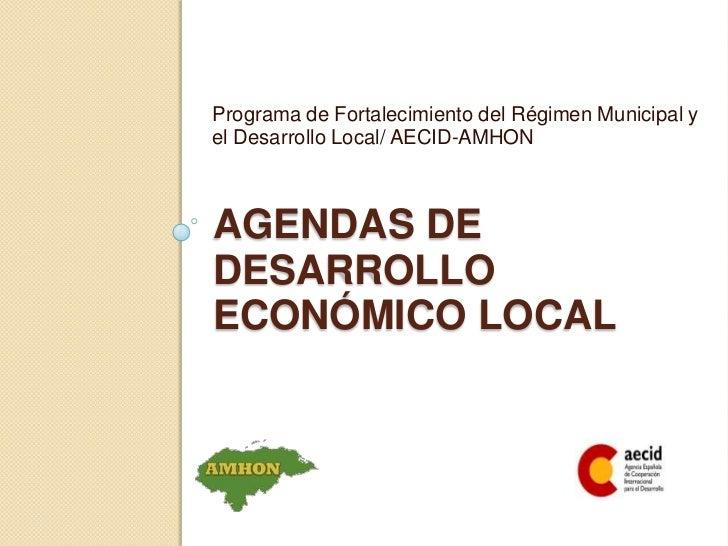 Programa de Fortalecimiento del Régimen Municipal y el Desarrollo Local/ AECID-AMHON<br />Agendas de desarrollo económico ...