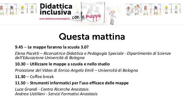 9.45 – Le mappe faranno la scuola 3.0? Elena Pacetti – Ricercatrice Didattica e Pedagogia Speciale - Dipartimento di Scien...