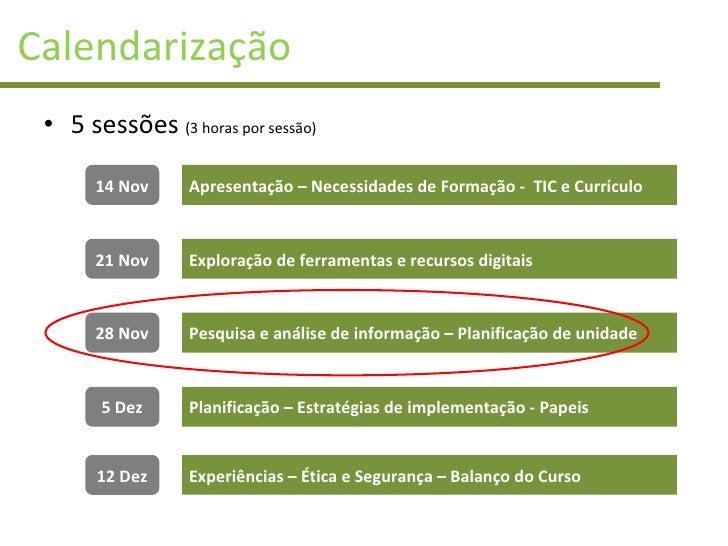 Calendarização <ul><li>5 sessões  (3 horas por sessão) </li></ul>14 Nov 21 Nov 28 Nov 5 Dez 12 Dez Apresentação – Necessid...