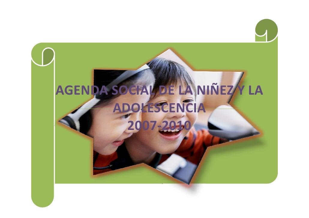 AGENDA SOCIAL DE LA NIÑEZ Y LA        ADOLESCENCIA          2007-2010