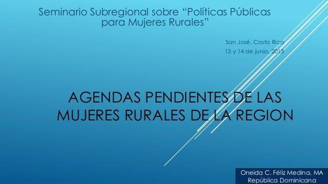 """AGENDAS PENDIENTES DE LAS MUJERES RURALES DE LA REGION Seminario Subregional sobre """"Políticas Públicas para Mujeres Rurale..."""