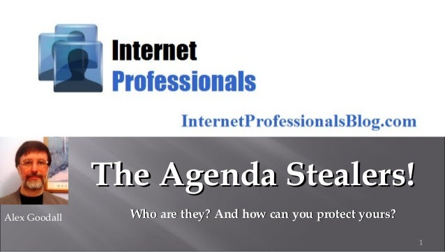 1 Alex Goodall The Agenda Stealers!The Agenda Stealers! Who are they? And how can you protect yours?Who are they? And how ...