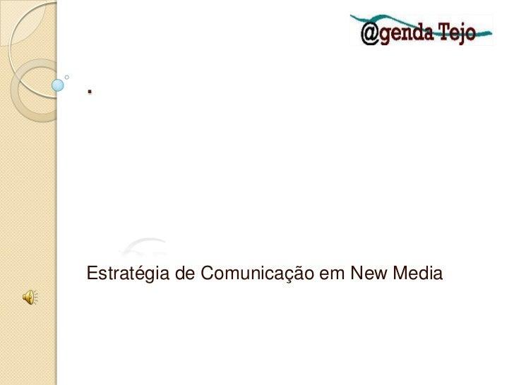.<br />@gendaTejo<br />Estratégia de Comunicação em New Media<br />