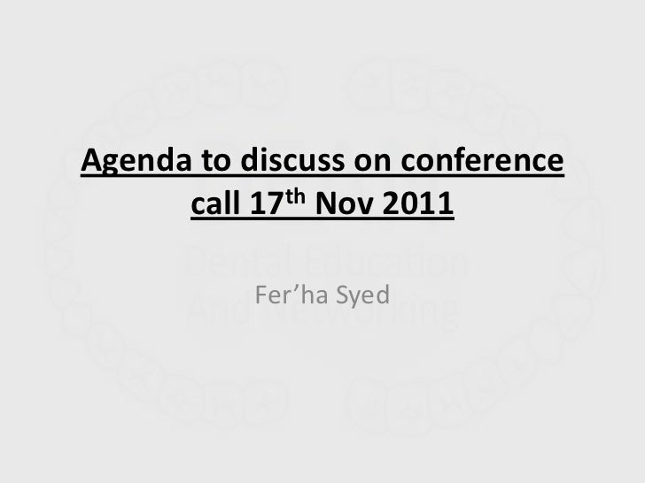 Agenda to discuss on conference      call 17th Nov 2011           Fer'ha Syed