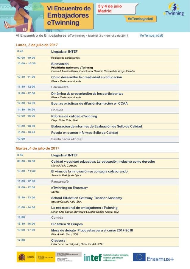 VI Encuentro de Embajadores eTwinning - Madrid 3 y 4 de julio de 2017 #eTembajada6 Lunes, 3 de julio de 2017 8:45 Llegada ...