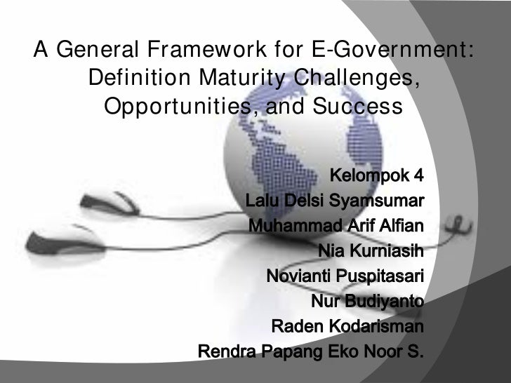A General Framework for E-Government:    Definition Maturity Challenges,     Opportunities, and Success                   ...