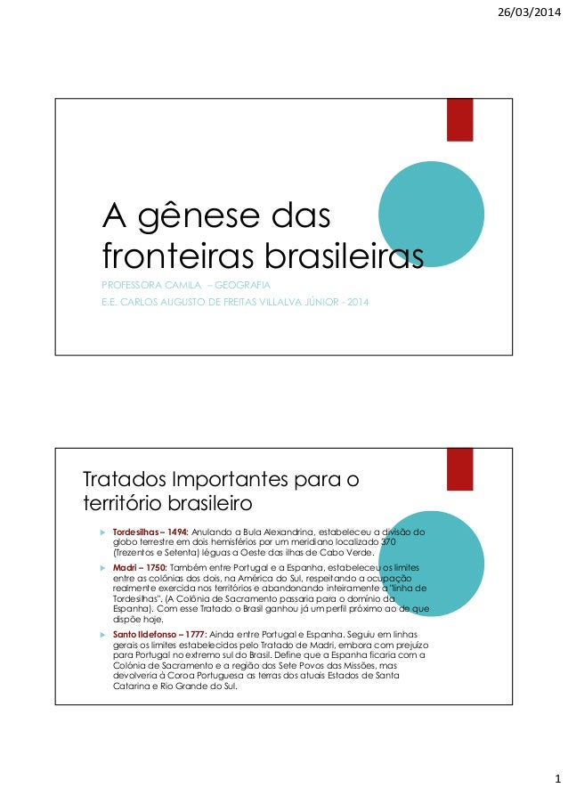 26/03/2014 1 A gênese das fronteiras brasileiras PROFESSORA CAMILA – GEOGRAFIA E.E. CARLOS AUGUSTO DE FREITAS VILLALVA JÚN...
