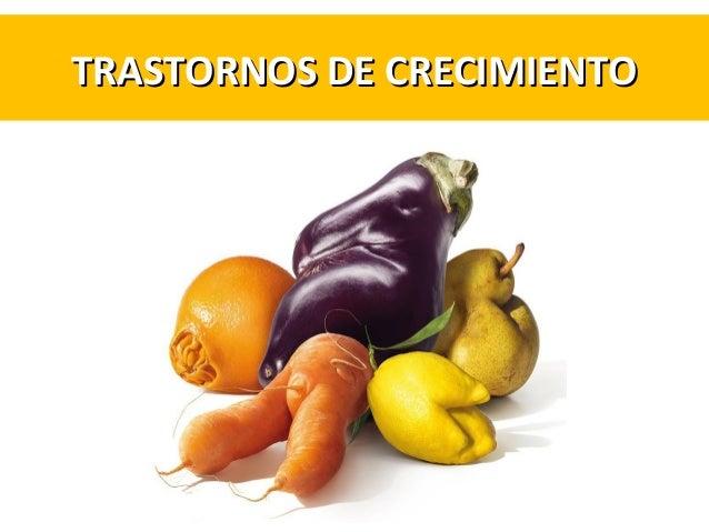 TRASTORNOS DE CRECIMIENTOTRASTORNOS DE CRECIMIENTO