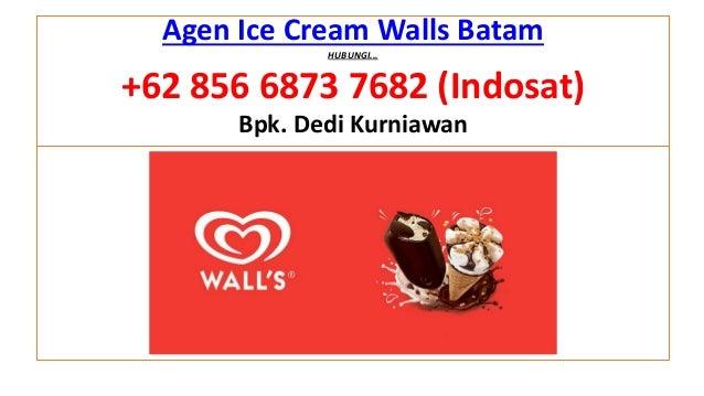 Agen Ice Cream Walls Batam HUBUNGI... +62 856 6873 7682 (Indosat) Bpk. Dedi Kurniawan