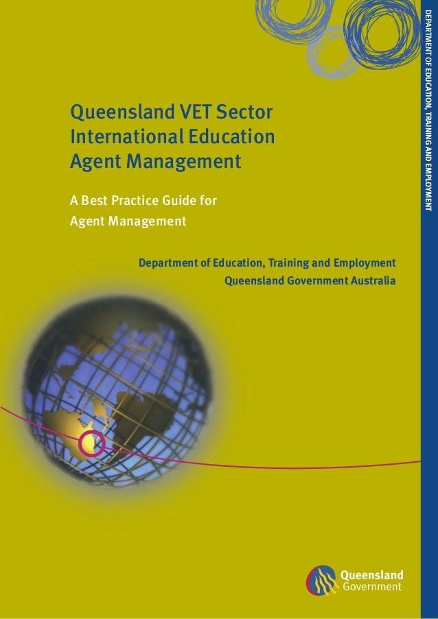 DEPArTMEnT of EDucATion, TrAininG AnD EmploymEnTQueensland VET SectorInternational EducationAgent ManagementA Best Practic...