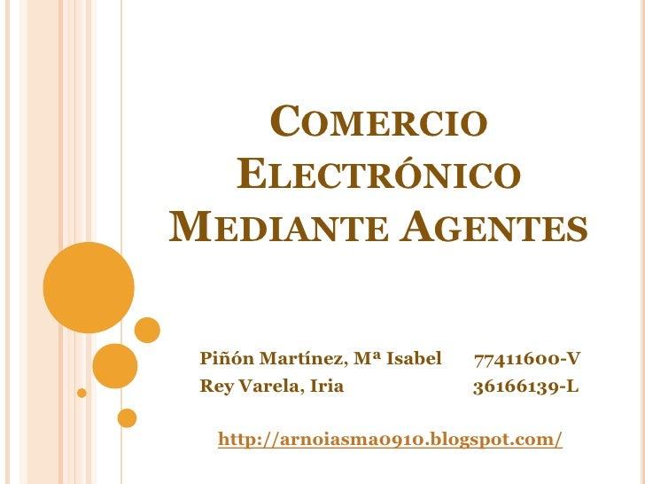 Comercio Electrónico Mediante Agentes<br />       Piñón Martínez, Mª Isabel       77411600-V<br />       Rey Varela, Iria3...