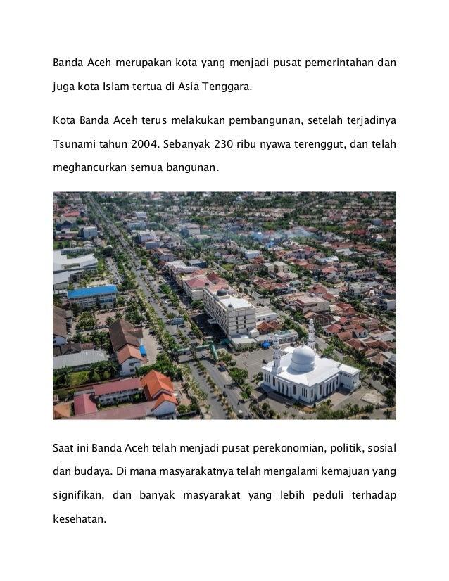 Banda Aceh merupakan kota yang menjadi pusat pemerintahan dan juga kota Islam tertua di Asia Tenggara. Kota Banda Aceh ter...