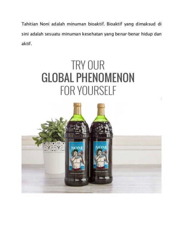 Tahitian Noni adalah minuman bioaktif. Bioaktif yang dimaksud di sini adalah sesuatu minuman kesehatan yang benar-benar hi...