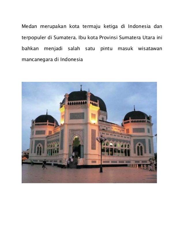 Medan merupakan kota termaju ketiga di Indonesia dan terpopuler di Sumatera. Ibu kota Provinsi Sumatera Utara ini bahkan m...