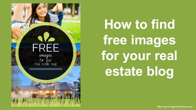 How to find free images for your real estate blog http://www.AgentAvenue.com