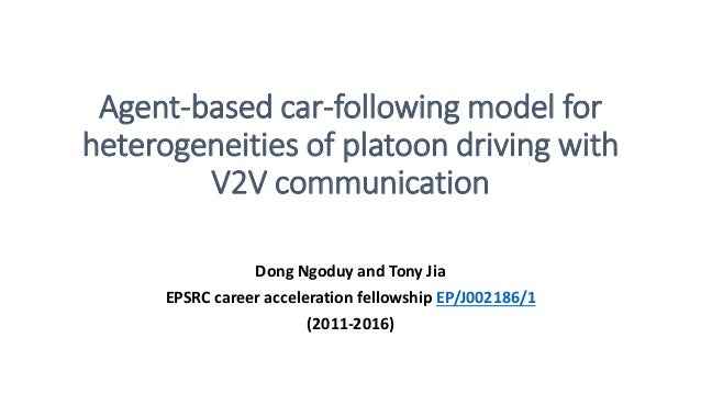 Agent-based car-following model for heterogeneities of platoon driving with V2V communication Dong Ngoduy and Tony Jia EPS...
