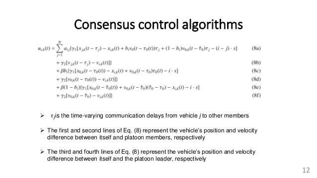 Consensus control algorithms 12  𝜏𝑗is the time-varying communication delays from vehicle j to other members  The first a...
