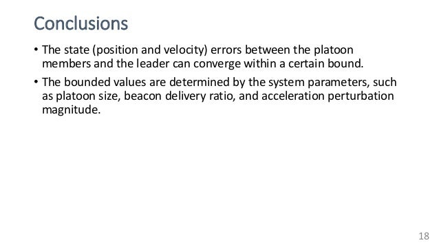 Conclusions • The state (position and velocity) errors between the platoon members and the leader can converge within a ce...