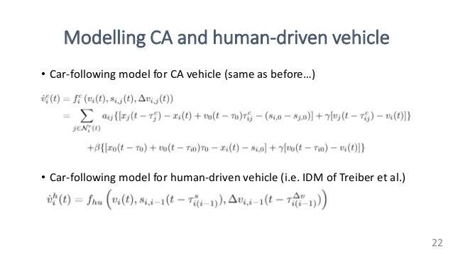Modelling CA and human-driven vehicle 22 • Car-following model for human-driven vehicle (i.e. IDM of Treiber et al.) • Car...