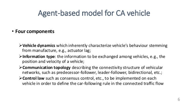 Agent-based model for CA vehicle • Four components Vehicle dynamics which inherently characterize vehicle's behaviour ste...
