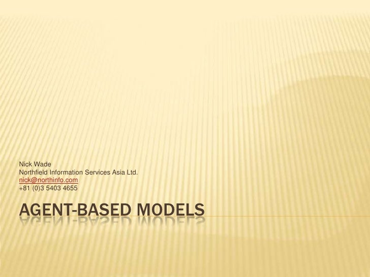 Agent-based models<br />Nick Wade<br />Northfield Information Services Asia Ltd.<br />nick@northinfo.com<br />+81 (0)3 540...