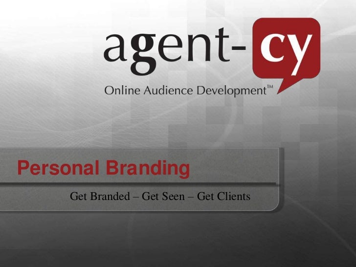 Personal Branding <br />Get Branded – Get Seen – Get Clients<br />