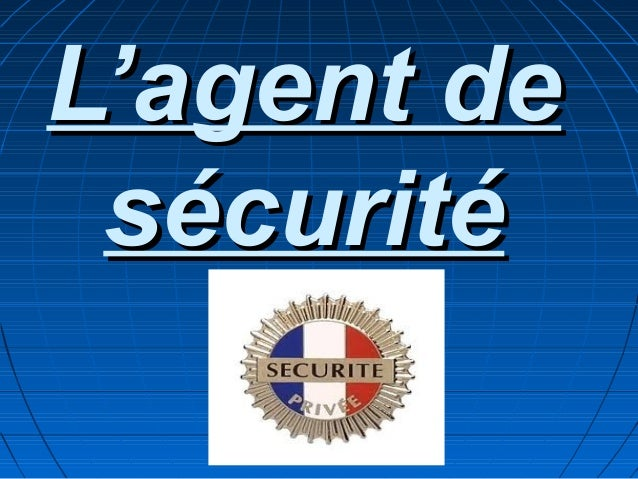L'agent deL'agent desécuritésécurité