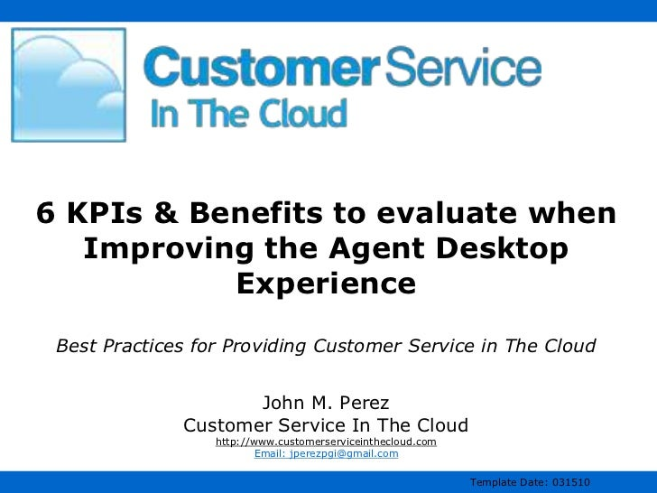 6 KPIs & Benefits to evaluate when   Improving the Agent Desktop           Experience Best Practices for Providing Custome...
