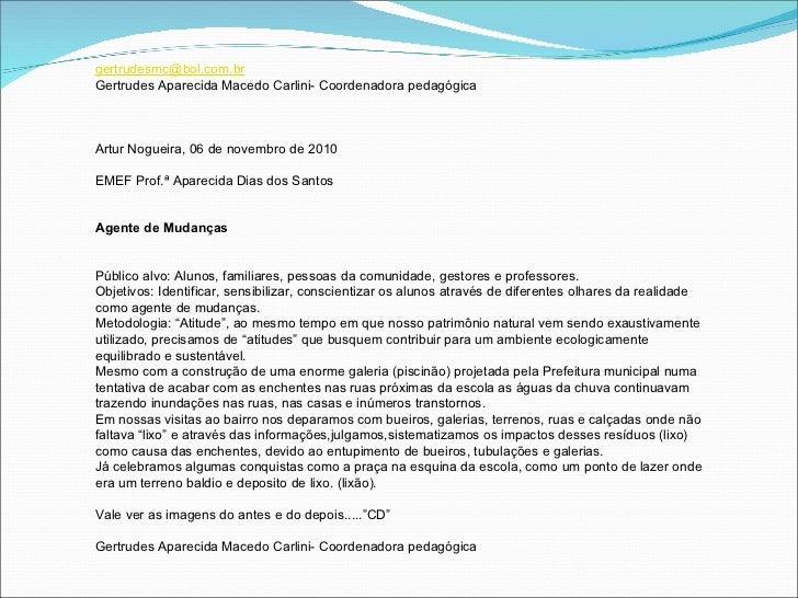 [email_address] Gertrudes Aparecida Macedo Carlini- Coordenadora pedagógica    Artur Nogueira, 06 de novembro de 2010 ...