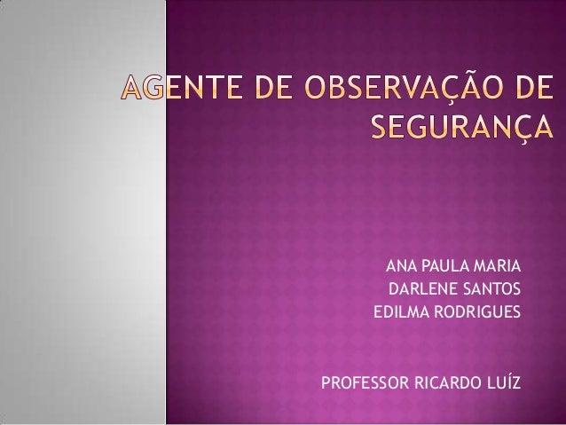 ANA PAULA MARIA DARLENE SANTOS EDILMA RODRIGUES  PROFESSOR RICARDO LUÍZ