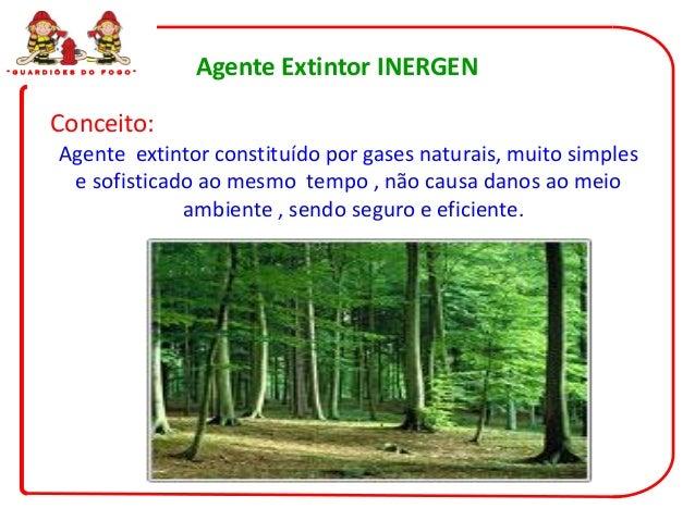 """"""" G U A R D I Õ E S   D O   F O G O """"   Agente Extintor INERGEN            Conceito:              Agente extintor constitu..."""