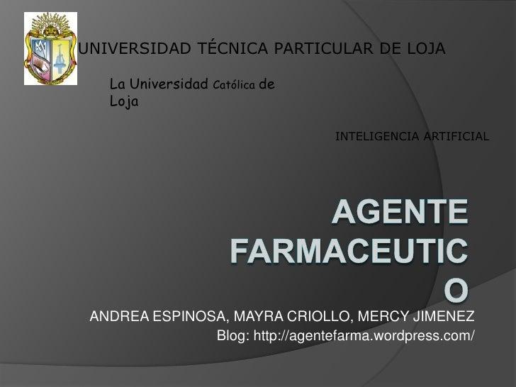 UNIVERSIDAD TÉCNICA PARTICULAR DE LOJA<br />La Universidad Católica de Loja<br />INTELIGENCIA ARTIFICIAL<br />AGENTE FARMA...
