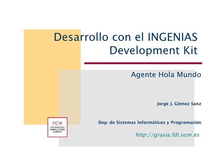 Desarrollo con el INGENIAS           Development Kit                       Agente Hola Mundo                              ...