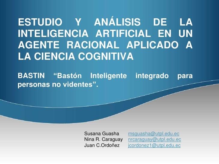 """ESTUDIO Y ANÁLISIS DE LA INTELIGENCIA ARTIFICIAL EN UN AGENTE RACIONAL APLICADO A LA CIENCIA COGNITIVA<br />BASTIN """"Bastón..."""