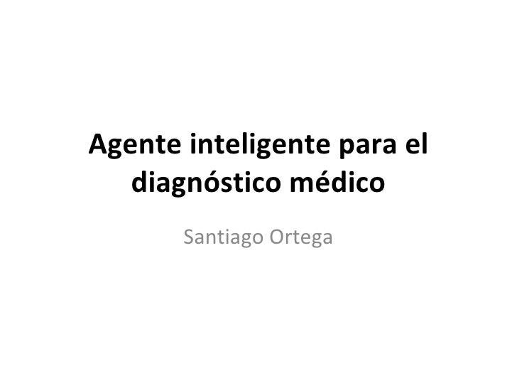 Agente inteligente para el diagnóstico médico Santiago Ortega