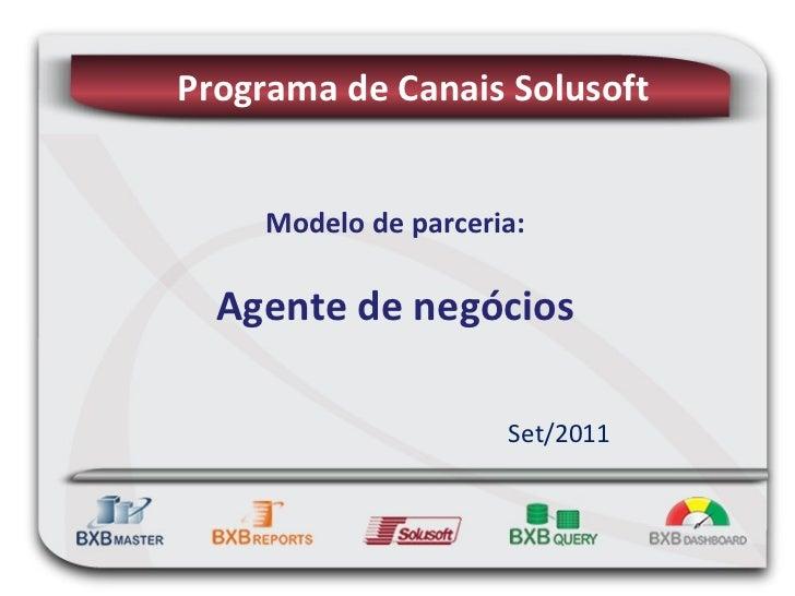 Modelo de parceria: Agente de negócios Set/2011 Programa de Canais Solusoft