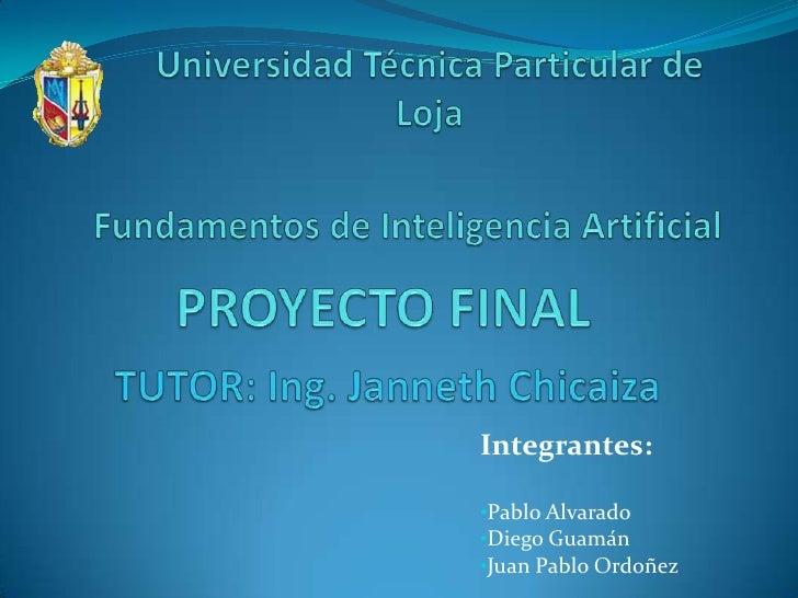 Universidad Técnica Particular de <br />Loja<br />Fundamentos de Inteligencia Artificial<br />PROYECTO FINAL<br />TUTOR: I...