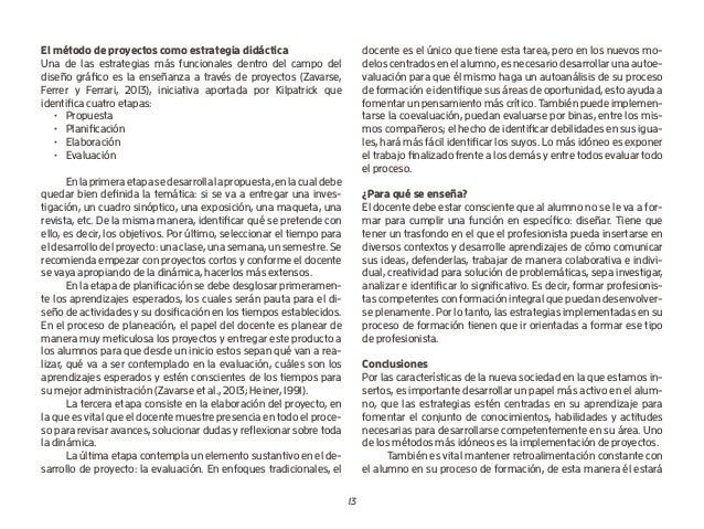 13 El método de proyectos como estrategia didáctica Una de las estrategias más funcionales dentro del campo del diseño grá...