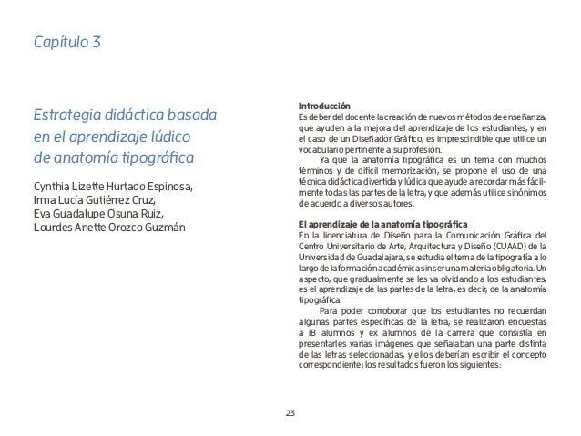 23 Capítulo 3 Estrategia didáctica basada en el aprendizaje lúdico de anatomía tipográfica Cynthia Lizette Hurtado Espinos...