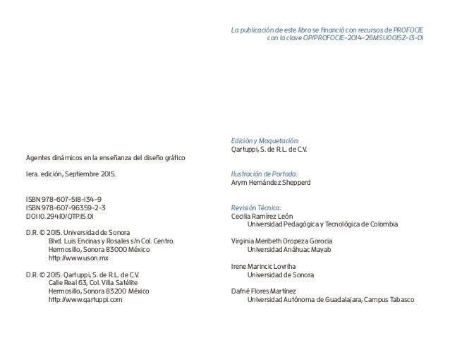 Agentes dinámicos en la enseñanza del diseño gráfico 1era. edición, Septiembre 2015. ISBN 978-607-518-134-9 ISBN 978-607-9...