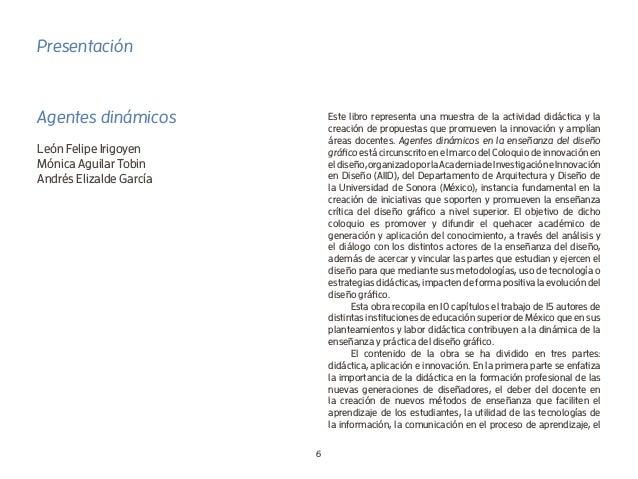 6 Presentación Agentes dinámicos León Felipe Irigoyen Mónica Aguilar Tobin Andrés Elizalde García Este libro representa un...