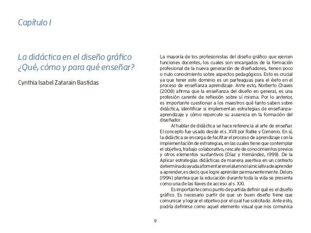 9 Capítulo 1 La didáctica en el diseño gráfico ¿Qué, cómo y para qué enseñar? Cynthia Isabel Zatarain Bastidas La mayoría ...