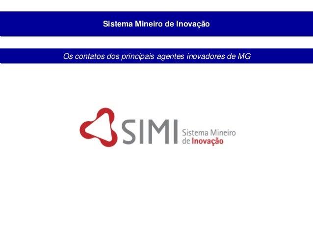 Sistema Mineiro de Inovação Os contatos dos principais agentes inovadores de MG